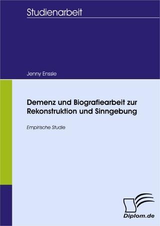 Demenz und Biografiearbeit zur Rekonstruktion und Sinngebung - Jenny Enßle