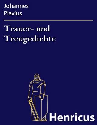 Trauer- und Treugedichte - Johannes Plavius