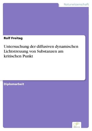 Untersuchung der diffusiven dynamischen Lichtstreuung von Substanzen am kritischen Punkt - Rolf Freitag