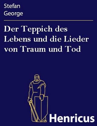 Der Teppich des Lebens und die Lieder von Traum und Tod - Stefan George
