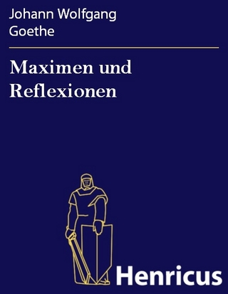Maximen und Reflexionen - Johann Wolfgang Goethe