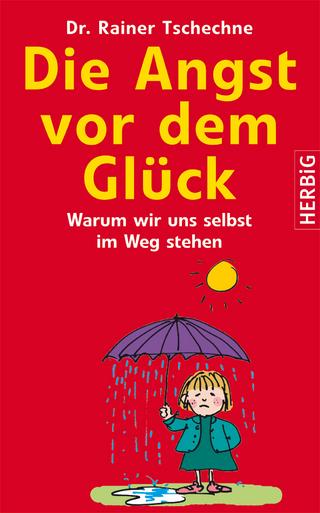 Die Angst vor dem Glück - Rainer Tschechne