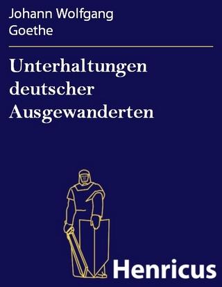 Unterhaltungen deutscher Ausgewanderten - Johann Wolfgang Goethe