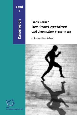 Den Sport gestalten. Carl Diems Leben (1882-1962) - Frank Becker