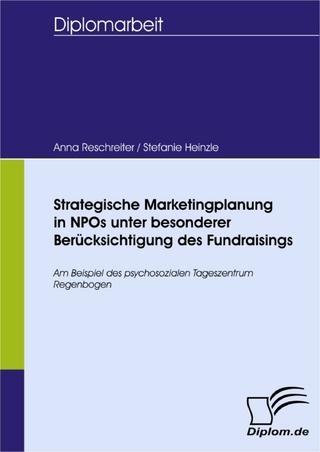 Strategische Marketingplanung in NPOs unter besonderer Berücksichtigung des Fundraisings - Stefanie Heinzle; Anna Reschreiter