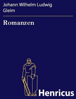Romanzen - Johann Wilhelm Ludwig Gleim