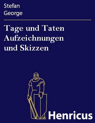 Tage und Taten Aufzeichnungen und Skizzen - Stefan George