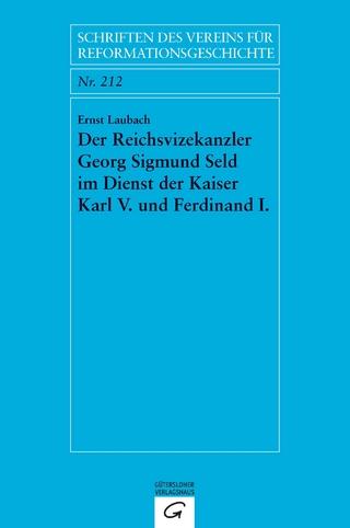 Der Reichsvizekanzler Georg Sigmund Seld im Dienst der Kaiser Karl V. und Ferdinand I. - Ernst Laubach