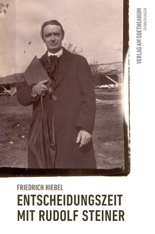Entscheidungszeit mit Rudolf Steiner - Friedrich Hiebel