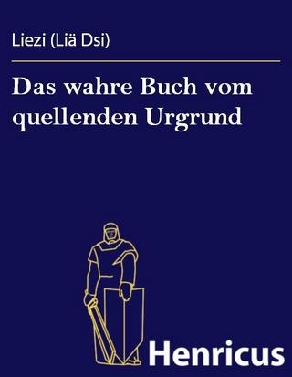 Das wahre Buch vom quellenden Urgrund - Liezi (Liä Dzi)
