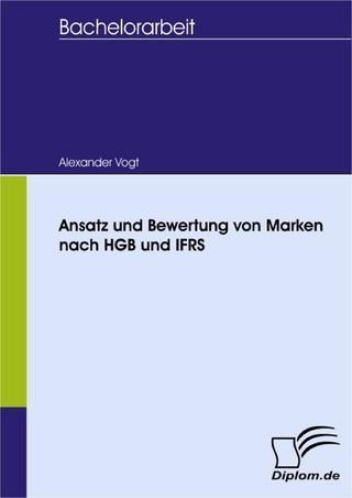 Ansatz und Bewertung von Marken nach HGB und IFRS - Alexander Vogt