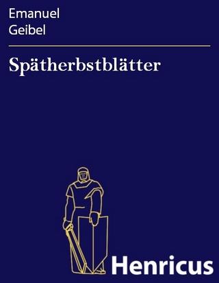 Spätherbstblätter - Emanuel Geibel