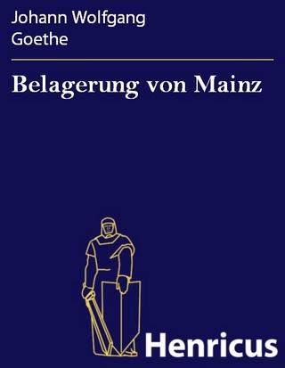 Belagerung von Mainz - Johann Wolfgang Goethe
