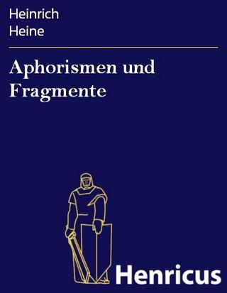 Aphorismen und Fragmente - Heinrich Heine