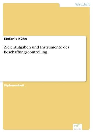 Ziele, Aufgaben und Instrumente des Beschaffungscontrolling - Stefanie Kühn