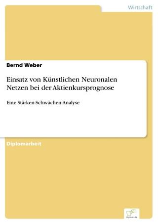Einsatz von Künstlichen Neuronalen Netzen bei der Aktienkursprognose - Bernd Weber