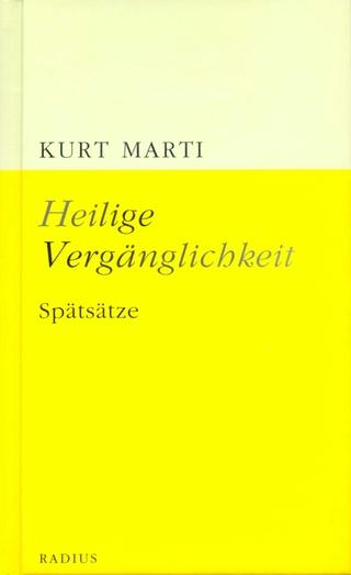 Heilige Vergänglichkeit - Kurt Marti