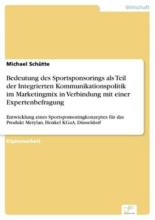 Bedeutung des Sportsponsorings als Teil der Integrierten Kommunikationspolitik im Marketingmix in Verbindung mit einer Expertenbefragung - Michael Schütte