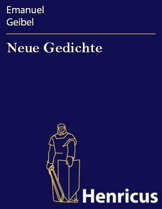 Neue Gedichte - Emanuel Geibel