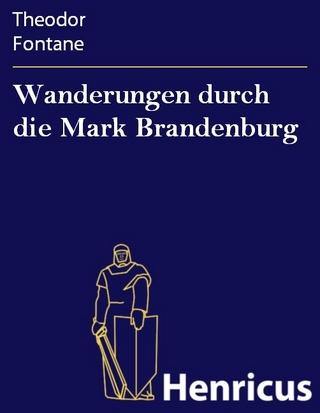 Wanderungen durch die Mark Brandenburg - Theodor Fontane