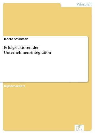 Erfolgsfaktoren der Unternehmensintegration - Dorte Stürmer