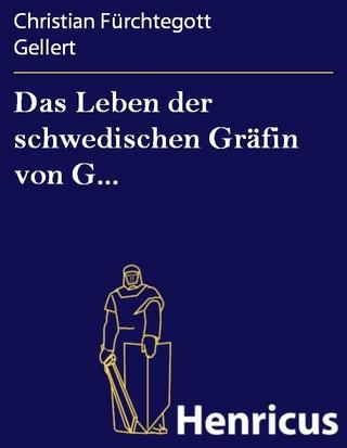 Das Leben der schwedischen Gräfin von G... - Christian Fürchtegott Gellert