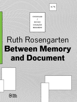 Between Memory and Document - Ruth Rosengarten