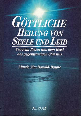 Göttliche Heilung von Seele und Leib - Murdo MacDonald-Bayne