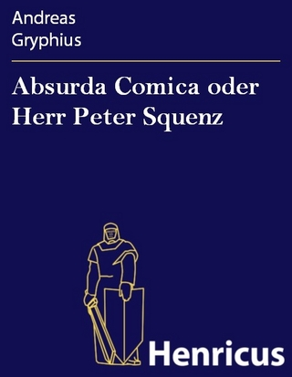 Absurda Comica oder Herr Peter Squenz - Andreas Gryphius