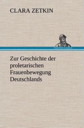 Zur Geschichte der proletarischen Frauenbewegung Deutschlands - Clara Zetkin