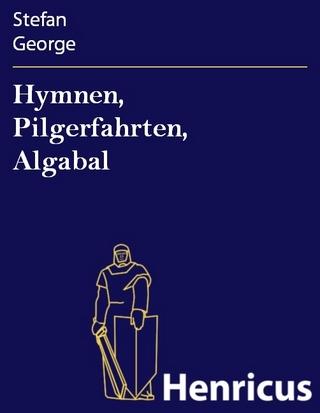 Hymnen, Pilgerfahrten, Algabal - Stefan George