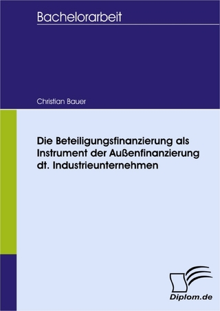 Die Beteiligungsfinanzierung als Instrument der Außenfinanzierung dt. Industrieunternehmen - Christian Bauer