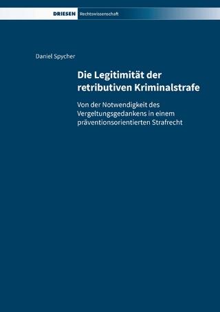 Die Legitimität der retributiven Kriminalstrafe - Daniel Spycher