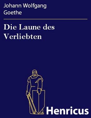 Die Laune des Verliebten - Johann Wolfgang Goethe