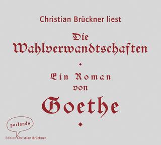 Die Wahlverwandtschaften - Johann Wolfgang von Goethe; Christian Brückner