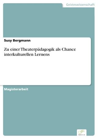 Zu einer Theaterpädagogik als Chance interkulturellen Lernens - Susy Bergmann