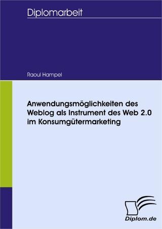 Anwendungsmöglichkeiten des Weblog als Instrument des Web 2.0 im Konsumgütermarketing - Raoul Hampel