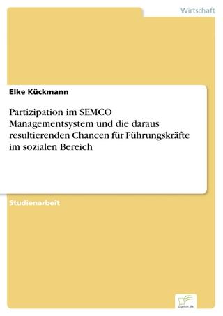 Partizipation im SEMCO Managementsystem und die daraus resultierenden Chancen für Führungskräfte im sozialen Bereich - Elke Kückmann