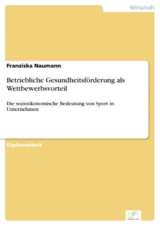 Betriebliche Gesundheitsförderung als Wettbewerbsvorteil - Franziska Naumann