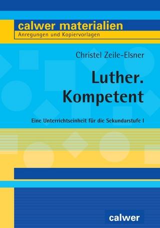 Luther. Kompetent - Christel Zeile-Elsner