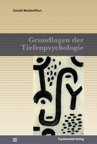 Grundlagen der Tiefenpsychologie - Gerald Mackenthun