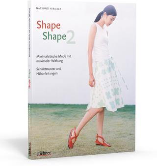 Shape Shape 2 - Minimalistische Mode mit maximaler Wirkung - Schnittmuster und Nähanleitungen - Natsuno Hiraiwa