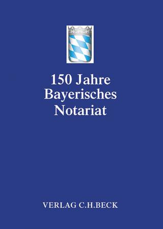 Festschrift 150 Jahre Bayerisches Notariat - Bayerischen Notarverein e.V.
