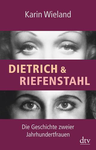 Dietrich & Riefenstahl - Karin Wieland
