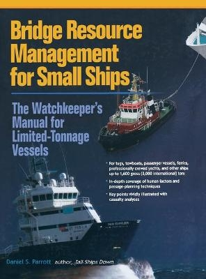 Bridge Resource Management for Small Ships: The Watchkeeper's Manual for Limited-Tonnage Vessels - Daniel Parrott