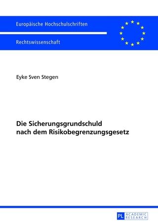 Die Sicherungsgrundschuld nach dem Risikobegrenzungsgesetz - Eyke Sven Stegen