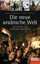 Die neue arabische Welt - Annette Großbongardt; Norbert F. Pötzl