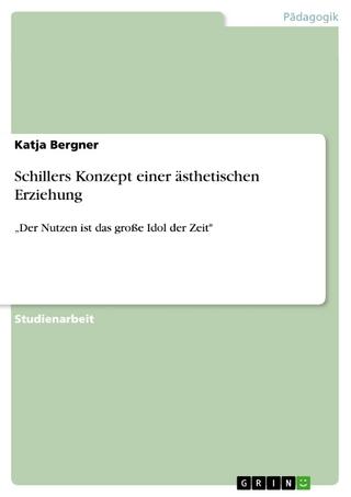 Schillers Konzept einer ästhetischen Erziehung - Katja Bergner