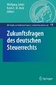 Zukunftsfragen des deutschen Steuerrechts - Wolfgang Schön;  Karin E. M. Beck;  Wolfgang Schön;  Karin E. M. Beck
