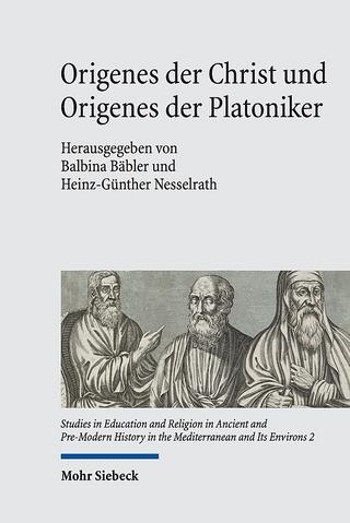 Origenes der Christ und Origenes der Platoniker - Balbina Bäbler; Heinz-Günther Nesselrath